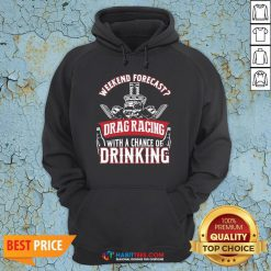Top Weekend Forecast Drag Racing With A Chance Of Drinking Hoodie