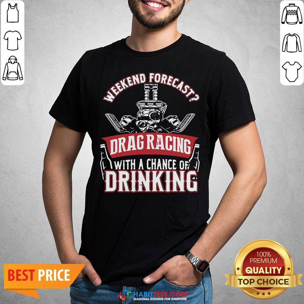 Top Weekend Forecast Drag Racing With A Chance Of Drinking Shirt