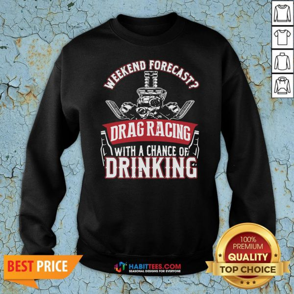 Top Weekend Forecast Drag Racing With A Chance Of Drinking Sweatshirt