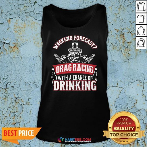 Top Weekend Forecast Drag Racing With A Chance Of Drinking Tank Top