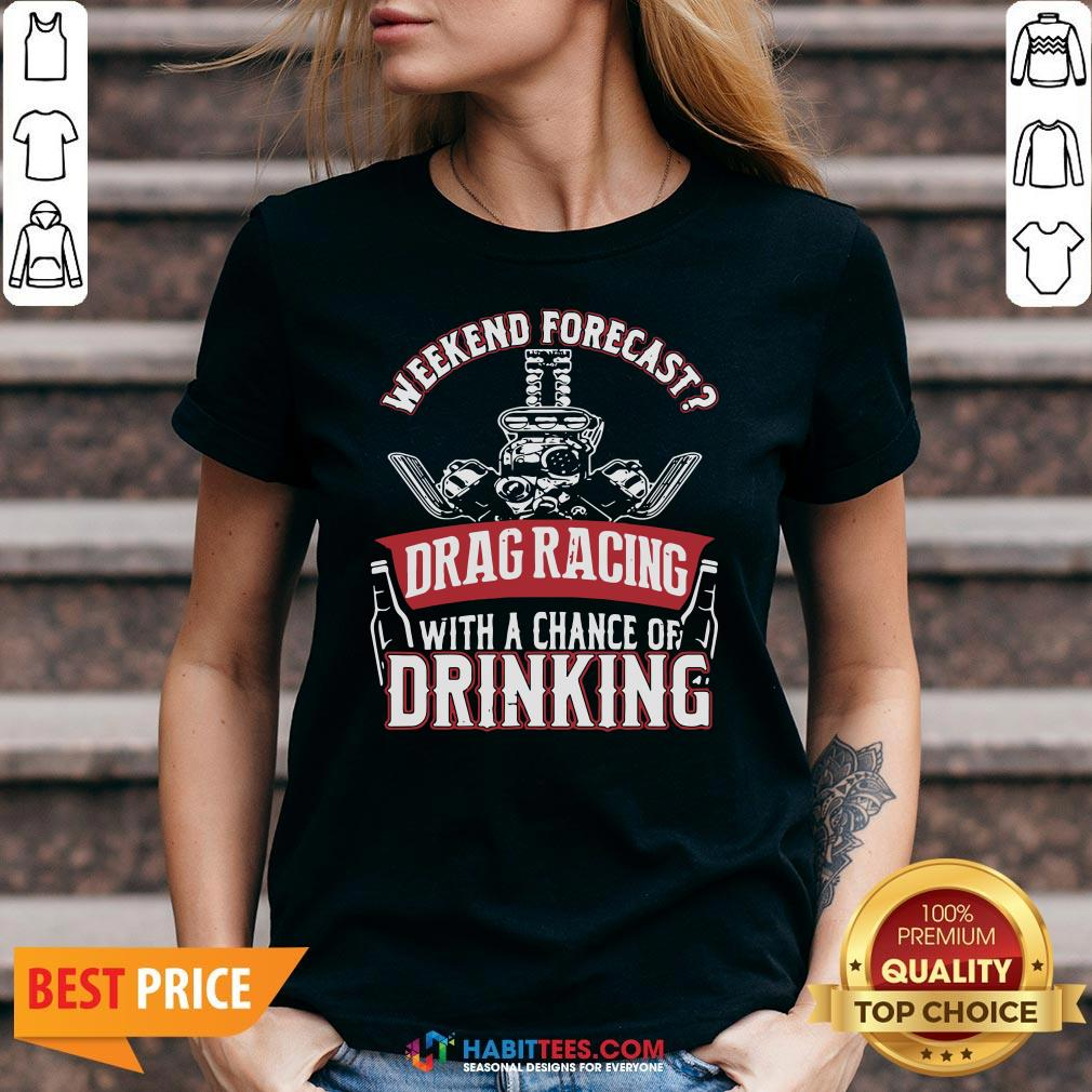 Top Weekend Forecast Drag Racing With A Chance Of Drinking V-neck