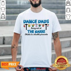 Vip Dance Dads Hang Out At The Barre Make It A Double Pirouette Shirt - Design By Habittees.com