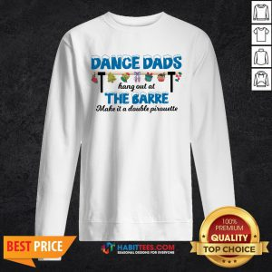 Vip Dance Dads Hang Out At The Barre Make It A Double Pirouette Sweatshirt - Design By Habittees.com