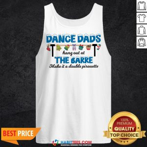Vip Dance Dads Hang Out At The Barre Make It A Double Pirouette Tank Top - Design By Habittees.com