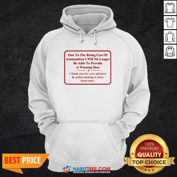 Vip Due To The Rising Cost Of Ammunition I Will No Longer Be Able To Provide A Warning Shot Hoodie - Design By Habittees.com