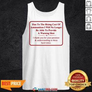 Vip Due To The Rising Cost Of Ammunition I Will No Longer Be Able To Provide A Warning Shot Tank Top - Design By Habittees.com