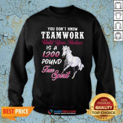 Vip Horse You Don't Know Teamwork Until Your Partner Is A 1200 Pound Free Spirit Sweatshirt - Design By Habittees.com