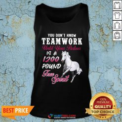 Vip Horse You Don't Know Teamwork Until Your Partner Is A 1200 Pound Free Spirit Tank Top - Design By Habittees.com
