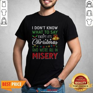 Vip I Don't Know What To Say Except It's Christmas And We're All In Misery Shirt - Design By Habittees.com
