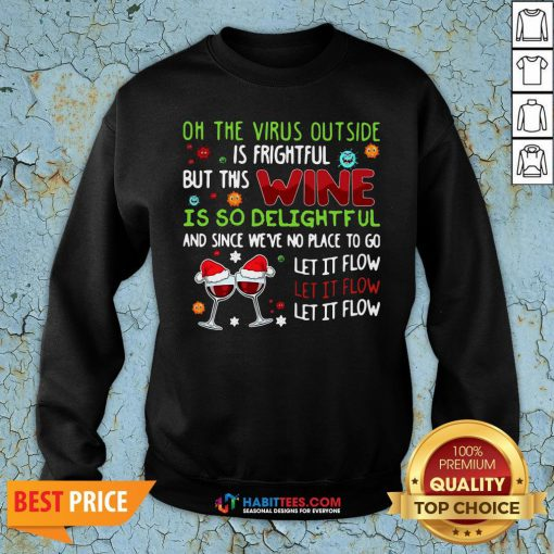 Vip Oh The Virus Outside Is Frightful But This Wine Is So Delightful And Since We've No Place To Go Let It Flow Christmas Sweatshirt - Design By Habittees.com