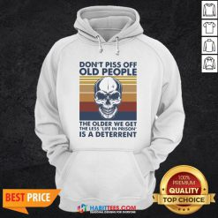 Vip Skull Don't Piss Off Old People The Older We Get The Less Life In Prison Is A Deterrent Vintage Hoodie - Design By Habittees.com