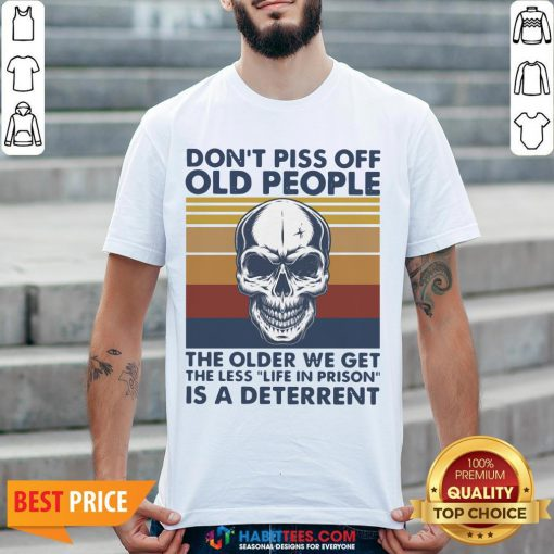 Vip Skull Don't Piss Off Old People The Older We Get The Less Life In Prison Is A Deterrent Vintage Shirt - Design By Habittees.com
