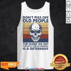 Vip Skull Don't Piss Off Old People The Older We Get The Less Life In Prison Is A Deterrent Vintage Tank Top - Design By Habittees.com