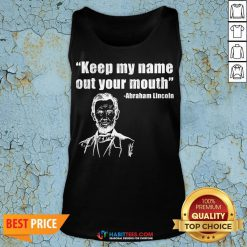 Vip Trump Biden Presidential Debate Keep My Name Out Your Mouth Abraham Lincoln Quotes Tank Top - Design By Habittees.com