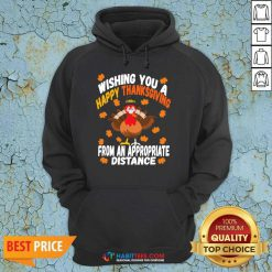 Wishing You A Happy Thanksgiving From An Appropriate Distance Turkey Hoodie