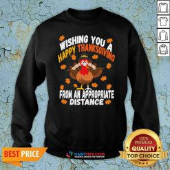 Wishing You A Happy Thanksgiving From An Appropriate Distance Turkey Sweatshirt