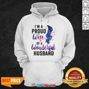 Awesome Im A Proud Wife Of A Wonderful Husband Hoodie - Design by Habittees.com