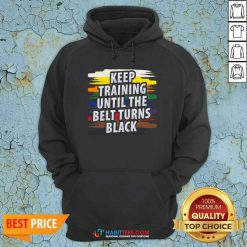 Awesome Keep Training Until The Belt Turns Black Hoodie - Design by Habittees.com