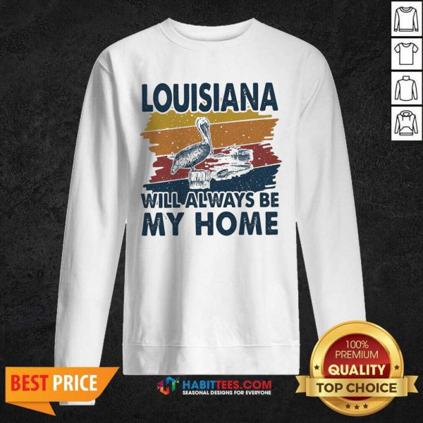 Awesome Louisiana Will Always Be My Home Vintage Retro Sweatshirt - Design by Habittees.com