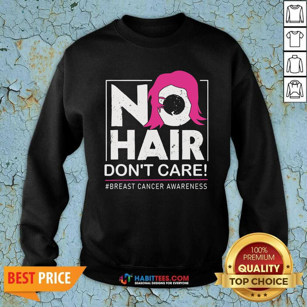 Awesome No Hair Do Not Care Breast Cancer Awareness Woman Sweatshirt - Design by Habittees.com