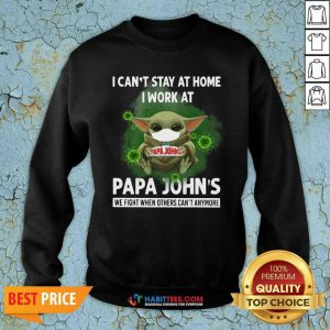 Baby Yoda Face Mask Hug I Cant Stay Home I Work At Papa Johns We Fight Covid 19 Sweatshirt - Design by Habittees.com