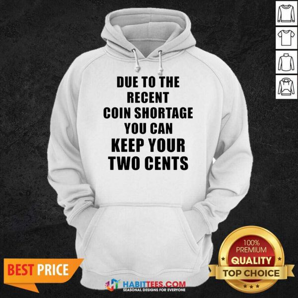 Due To The Recent Coin Shortage You Can Keep Your Two Cents Hoodie - Design by Habittees.com