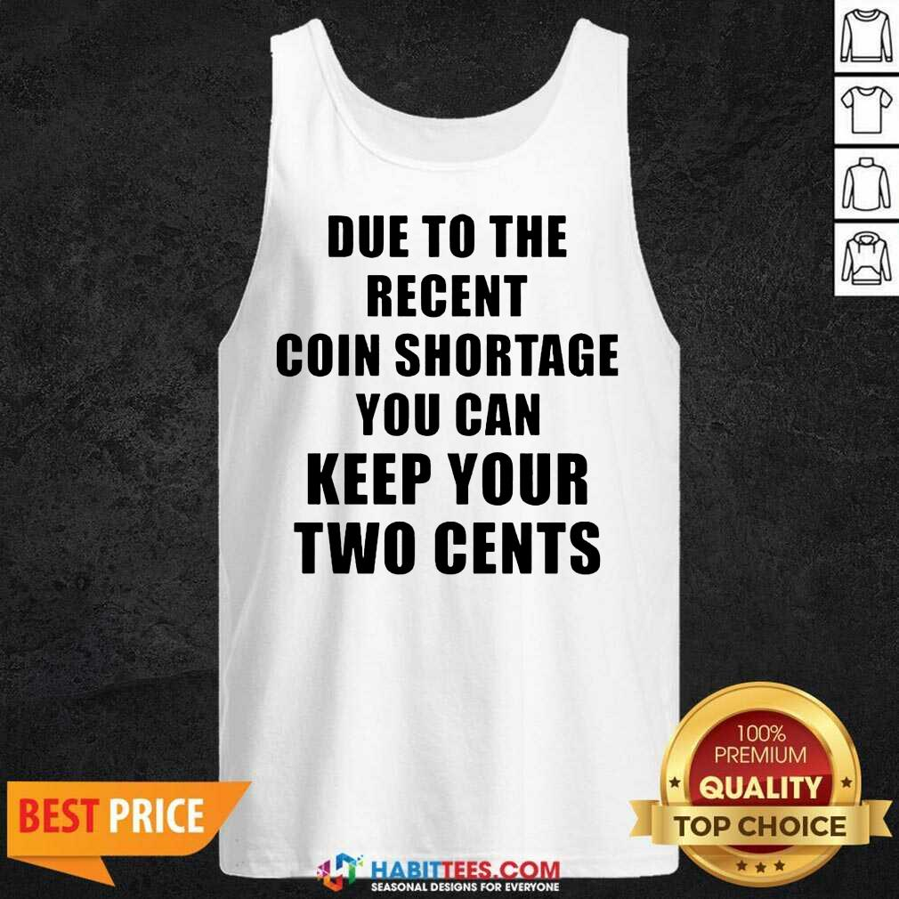Due To The Recent Coin Shortage You Can Keep Your Two Cents Tank Top - Design by Habittees.com