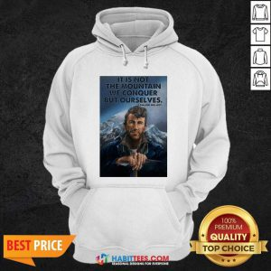 Eh It's Not The Mountain We Conquer But Ourselves Edmund Hillary Hoodie - Design by Habittees.com