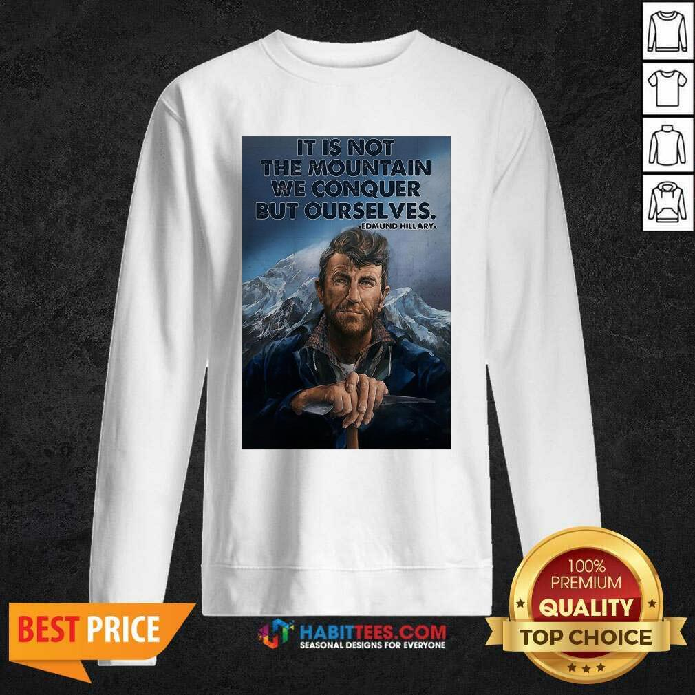 Eh It's Not The Mountain We Conquer But Ourselves Edmund Hillary Sweatshirt - Design by Habittees.com