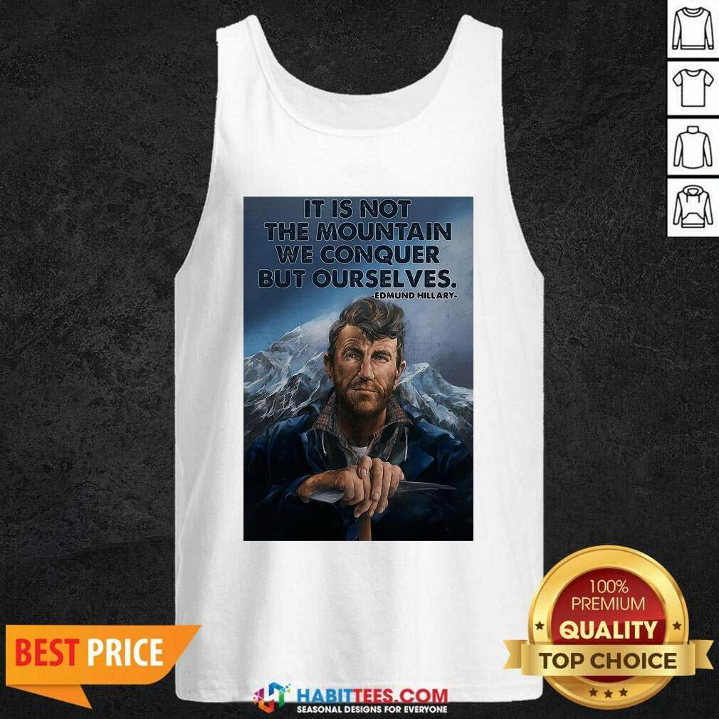 Eh It's Not The Mountain We Conquer But Ourselves Edmund Hillary Tank Top - Design by Habittees.com