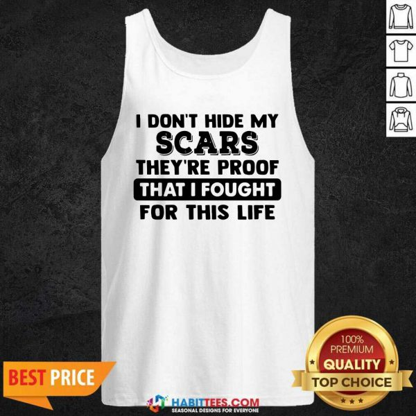 Funny I Dont Hide My Scars Theyre Proof That I Fought For This Life Tank Top - Design by Habittees.com
