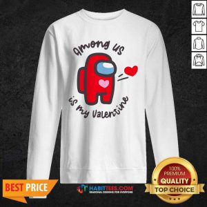 Funny Imposter Among Us Is My Valentine Sweatshirt - Design by Habittees.com
