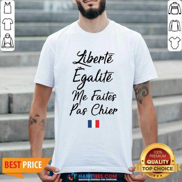 Funny Liberte Egalite Me Faites Pas Chier Shirt - Design by Habittees.com