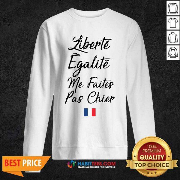 Funny Liberte Egalite Me Faites Pas Chier Sweatshirt - Design by Habittees.com
