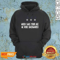 Funny When I Was Your Age We Rode Backwards Hoodie - Design by Habittees.com
