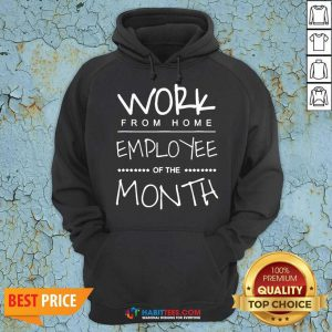 Funny Work From Home Employee Of The Month Hoodie - Design by Habittees.com