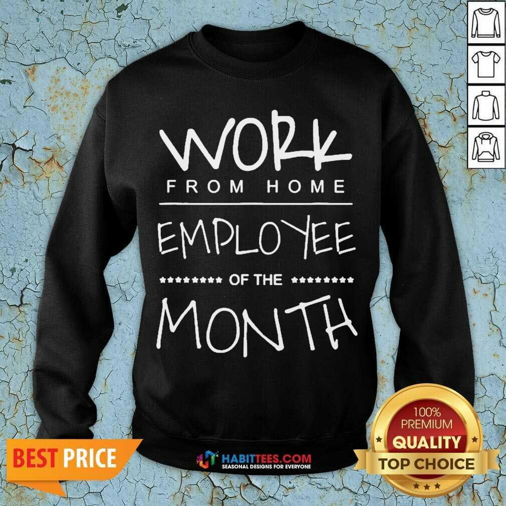 Funny Work From Home Employee Of The Month Sweatshirt - Design by Habittees.com