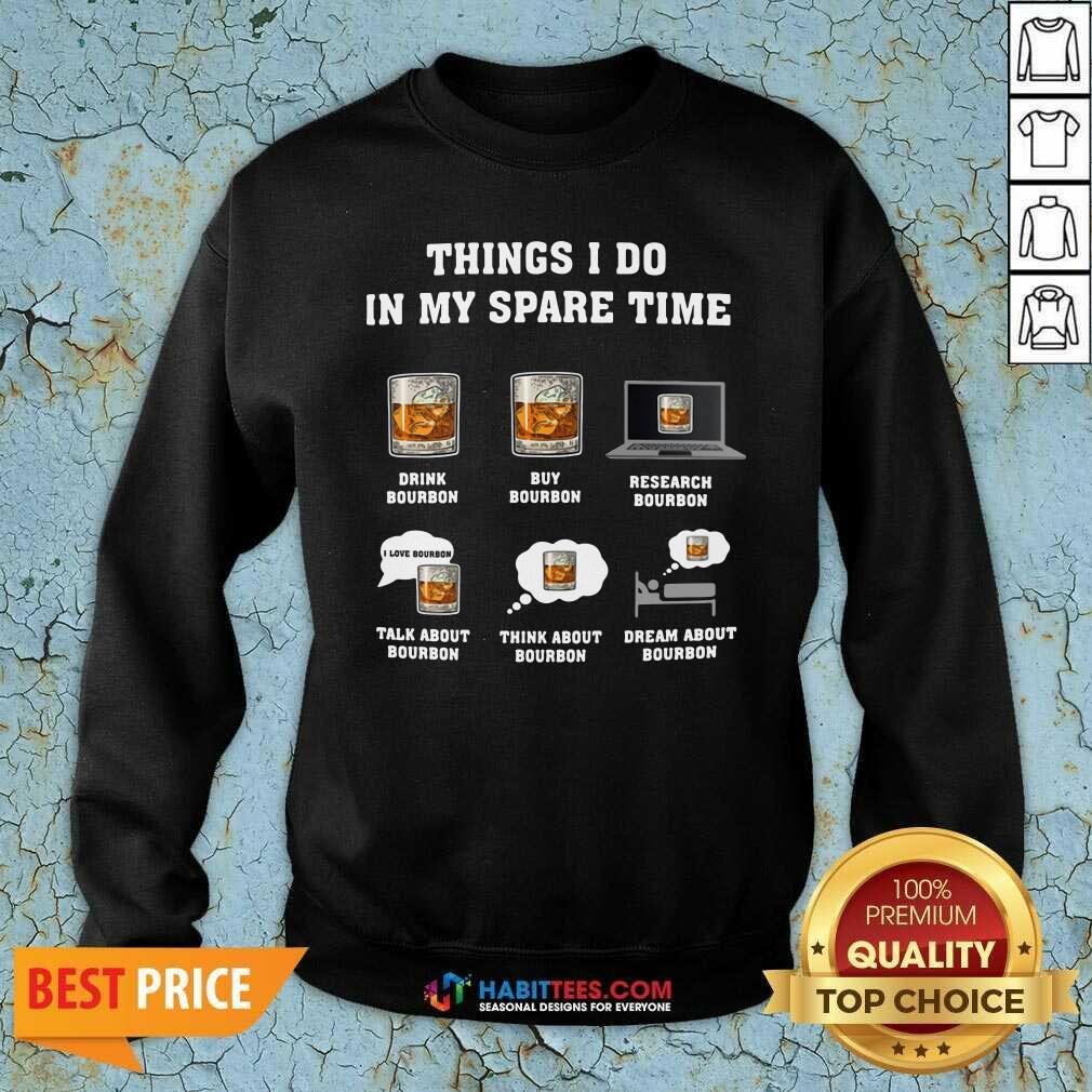 Good Things I Do In My Spare Time Drink Bourbon By Bourbon Sweatshirt- Design by Habittees.com
