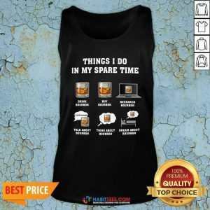 Good Things I Do In My Spare Time Drink Bourbon By Bourbon Tank Top- Design by Habittees.com