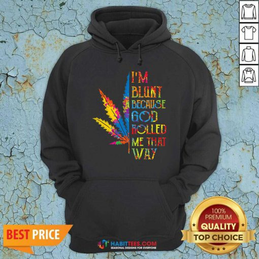 I Am Blunt Because God Rolled Me That Way Hippie Stoner Girl Cannabis Hoodie - Design by Habittees.com