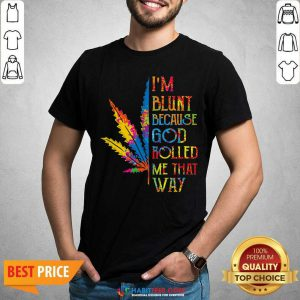 I Am Blunt Because God Rolled Me That Way Hippie Stoner Girl Cannabis Shirt - Design by Habittees.com