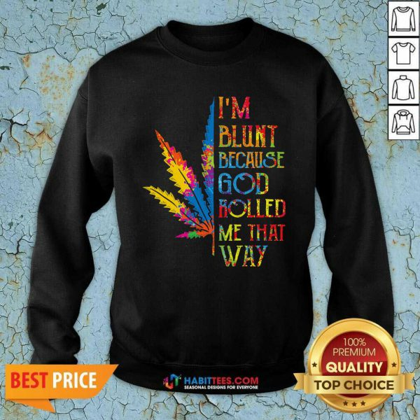 I Am Blunt Because God Rolled Me That Way Hippie Stoner Girl Cannabis Sweatshirt - Design by Habittees.com