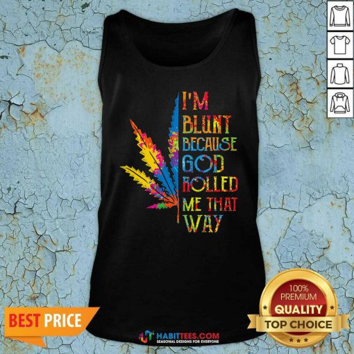 I Am Blunt Because God Rolled Me That Way Hippie Stoner Girl Cannabis Tank Top - Design by Habittees.com