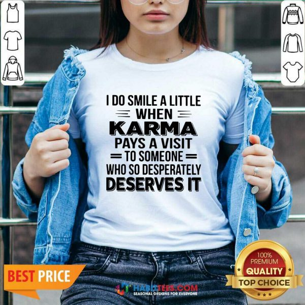 I Do Smile A Little When Karma Pays A Visit To Someone Who So Desperately Deserves It V-neck - Design by Habittees.com