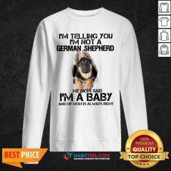 I Telling You Not A German Shepherd My Mom Said Im Baby Sweatshirt - Design by Habittees.com