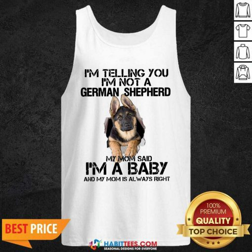I Telling You Not A German Shepherd My Mom Said Im Baby Tank Top - Design by Habittees.com