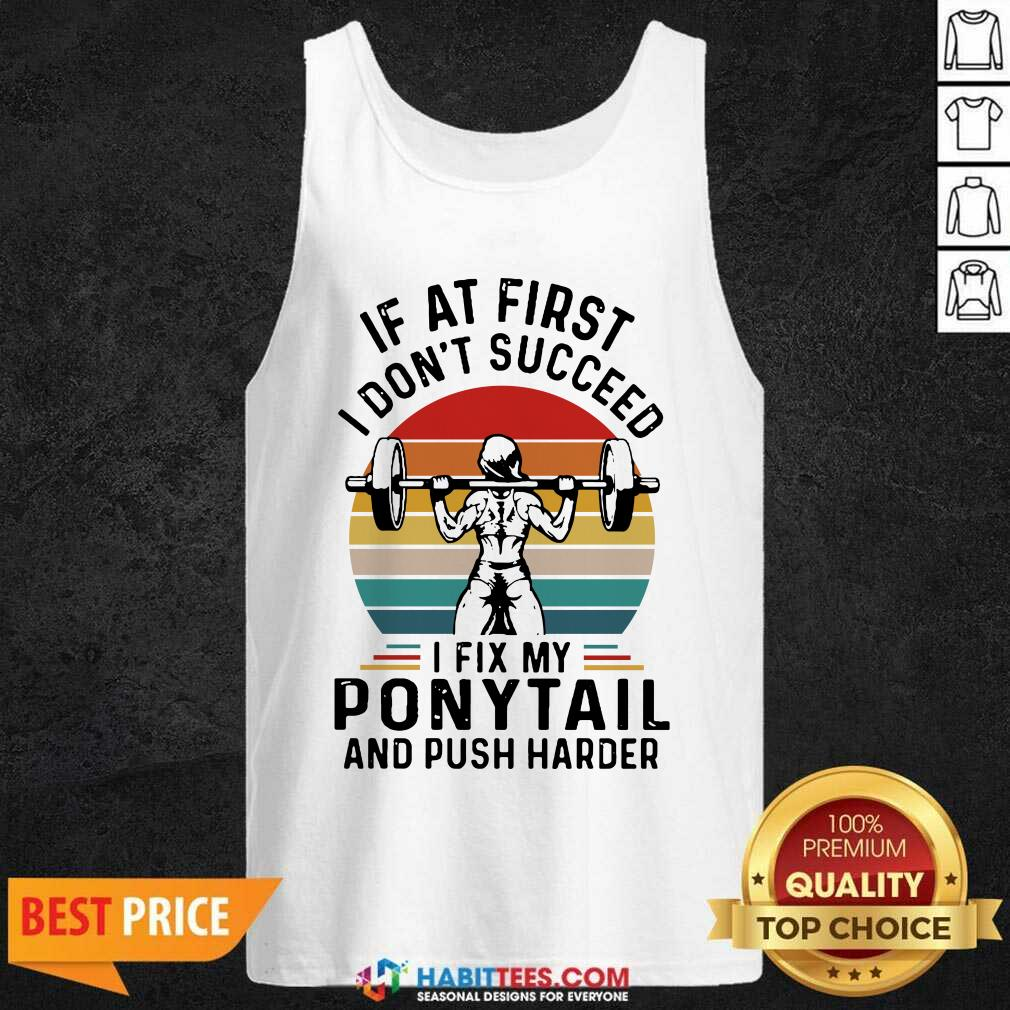 If At First You Don't Succeed I Fix My Ponytail And Push Harder Vintage Tank Top - Design by Habittees.com