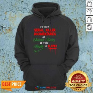 It's Either Serial Killer Documentaries or Christmas Movies We Either Sleighin' Or Slayin Hoodie- Design by Habittees.com