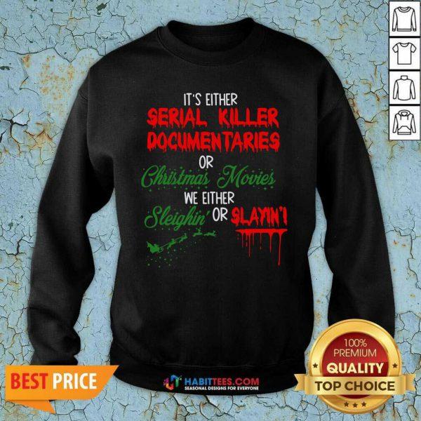 It's Either Serial Killer Documentaries or Christmas Movies We Either Sleighin' Or Slayin Sweatshirt- Design by Habittees.com