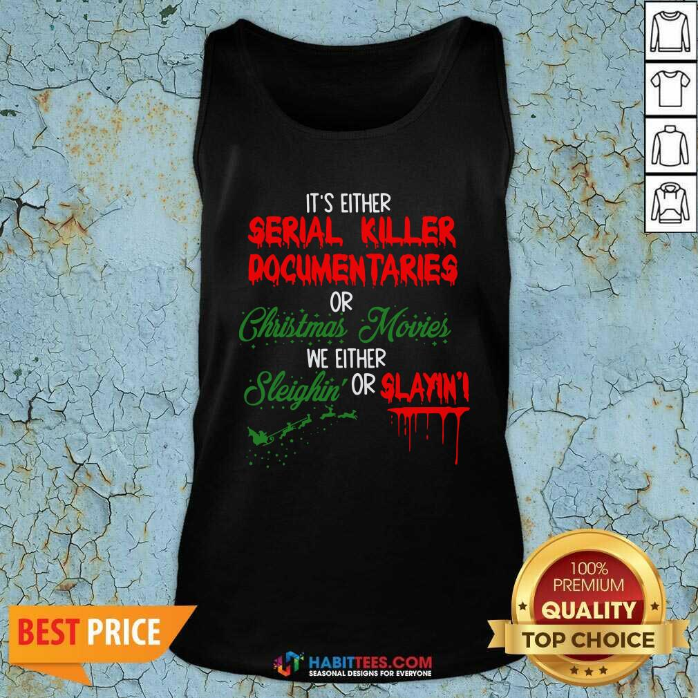 It's Either Serial Killer Documentaries or Christmas Movies We Either Sleighin' Or Slayin Tank Top- Design by Habittees.com
